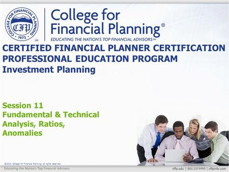 ©2015, College for Financial Planning, all rights reserved. Session 11 Fundamental & Technical Analysis, Ratios, Anomalies CERTIFIED FINANCIAL PLANNER.