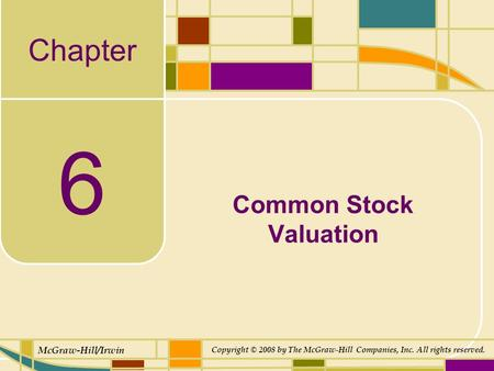 Chapter McGraw-Hill/Irwin Copyright © 2008 by The McGraw-Hill Companies, Inc. All rights reserved. 6 Common Stock Valuation.