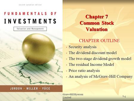 © 2009 McGraw-Hill Ryerson Limited 7-1 Chapter 7 Common Stock Valuation CHAPTER OUTLINE Security analysis Security analysis The dividend discount model.