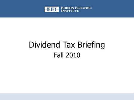 Dividend Tax Briefing Fall 2010. Lower Dividend Tax Rates Will Expire December 31  Congress passed a law in 2003 that temporarily reduced tax rates on.