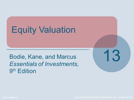McGraw-Hill/Irwin Copyright © 2013 by The McGraw-Hill Companies, Inc. All rights reserved. Equity Valuation 13 Bodie, Kane, and Marcus Essentials of Investments,