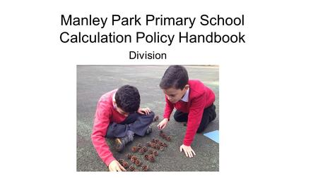 Manley Park Primary School Calculation Policy Handbook