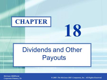 McGraw-Hill/Irwin Corporate Finance, 7/e © 2005 The McGraw-Hill Companies, Inc. All Rights Reserved. 18-0 CHAPTER 18 Dividends and Other Payouts.