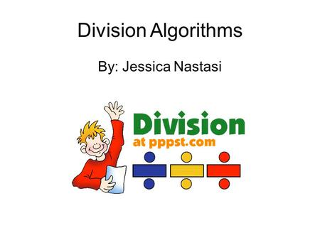 Division Algorithms By: Jessica Nastasi Tail Division! 3 digit by 1 digit.