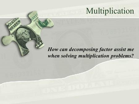 Multiplication How can decomposing factor assist me when solving multiplication problems?