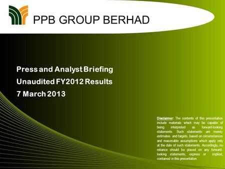 1 PPB GROUP BERHAD Disclaimer: The contents of this presentation include materials which may be capable of being interpreted as forward-looking statements.