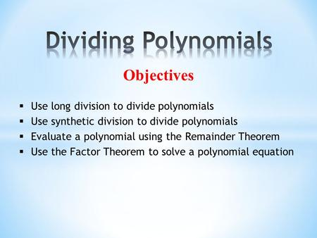 Dividing Polynomials Objectives