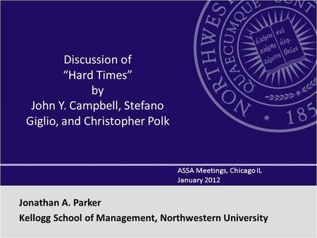 "Discussion of ""Hard Times"" by John Y. Campbell, Stefano Giglio, and Christopher Polk ASSA Meetings, Chicago IL January 2012 Jonathan A. Parker Kellogg."