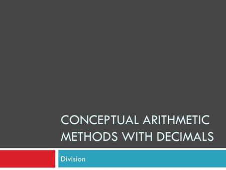 CONCEPTUAL ARITHMETIC METHODS WITH DECIMALS Division.