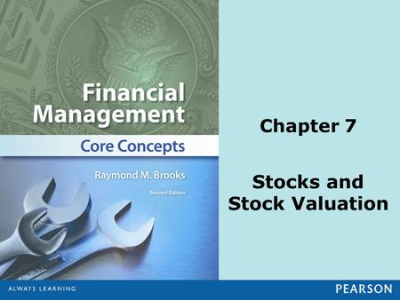 Chapter 7 Stocks and Stock Valuation. © 2013 Pearson Education, Inc. All rights reserved.7-2 1.Explain the basic characteristics of common stock. 2.Define.