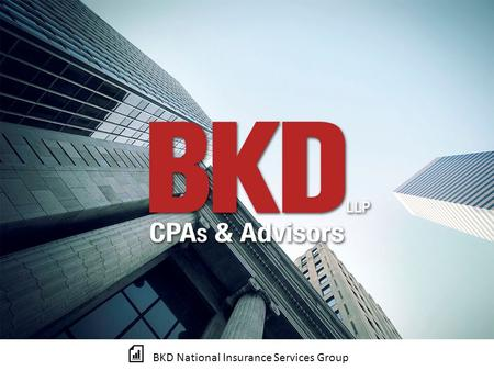 BKD National Insurance Services Group. TAX UPDATE Thomas F. Wheeland Partner BKD National Insurance Services Group.