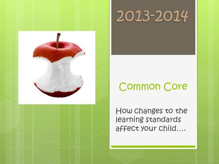 Common Core How changes to the learning standards affect your child….