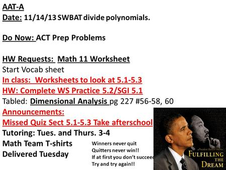 AAT-A Date: 11/14/13 SWBAT divide polynomials. Do Now: ACT Prep Problems HW Requests: Math 11 Worksheet Start Vocab sheet In class: Worksheets to look.