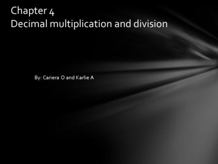 By: Cariera O and Karlie A Chapter 4 Decimal multiplication and division.