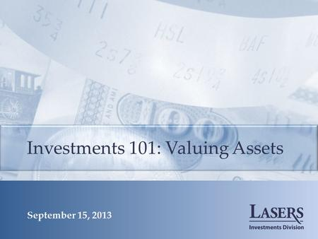 Investments 101: Valuing Assets September 15, 2013.
