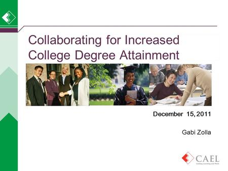 Collaborating for Increased College Degree Attainment December 15, 2011 Gabi Zolla.