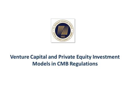 Venture Capital and Private Equity Investment Models in CMB Regulations.