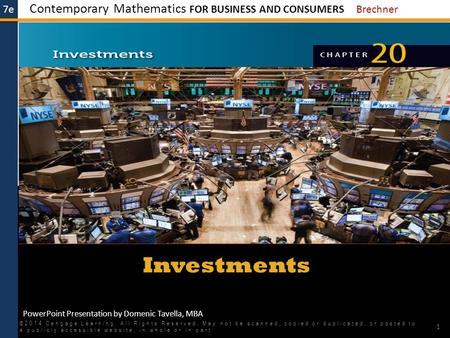 7e Contemporary Mathematics FOR BUSINESS AND CONSUMERS Brechner PowerPoint Presentation by Domenic Tavella, MBA Investments ©2014 Cengage Learning. All.