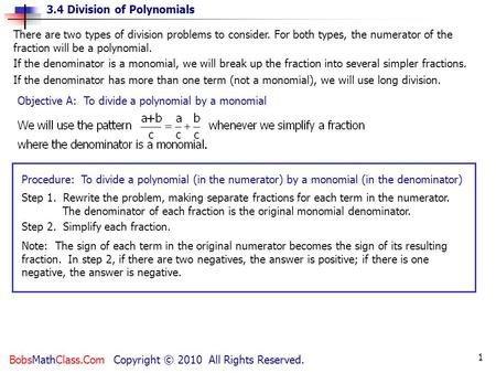 3.4 Division of Polynomials BobsMathClass.Com Copyright © 2010 All Rights Reserved. 1 Procedure: To divide a polynomial (in the numerator) by a monomial.