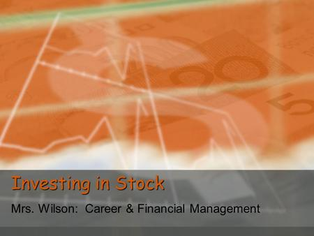 Investing in Stock Mrs. Wilson: Career & Financial Management.