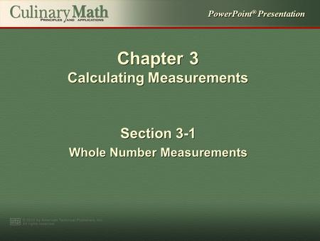 PowerPoint ® Presentation Chapter 3 Calculating Measurements Section 3-1 Whole Number Measurements Section 3-1 Whole Number Measurements.