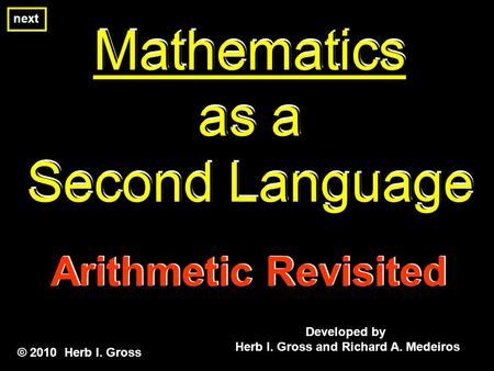 Mathematics as a Second Language Mathematics as a Second Language Mathematics as a Second Language Developed by Herb I. Gross and Richard A. Medeiros ©