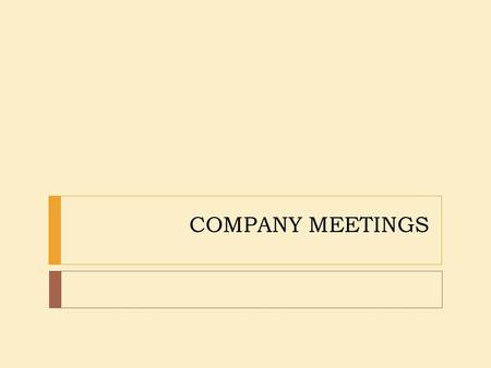 COMPANY MEETINGS. A meeting may be defined as any gathering, assembly of two or more persons in a particular place to discuss some lawful business of.
