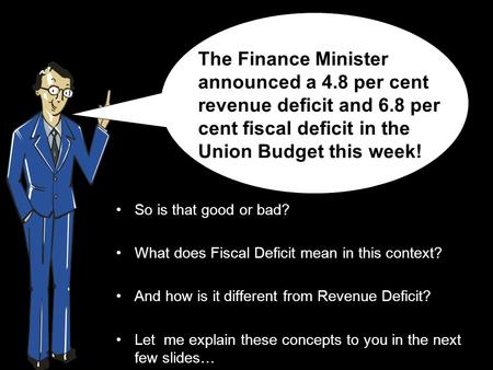 So is that good or bad? What does Fiscal Deficit mean in this context? And how is it different from Revenue Deficit? Let me explain these concepts to you.