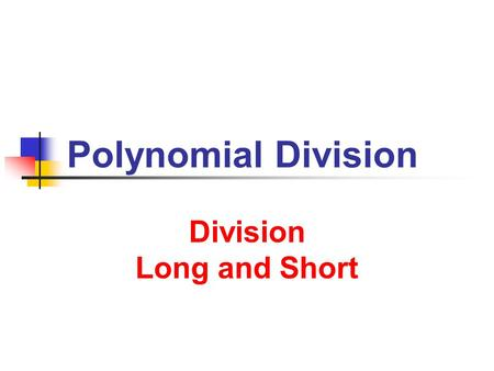 Polynomial Division Division Long and Short. 8/10/2013 Polynomial Division 2 Division of Polynomials Long Division (by hand): Polynomial Functions 245.