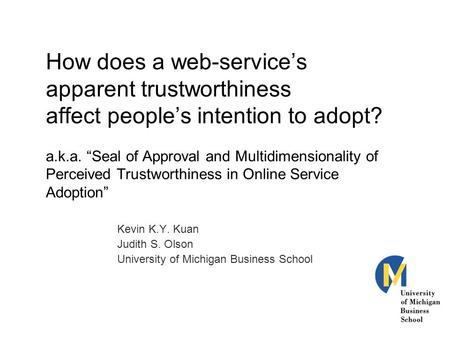 "How does a web-service's apparent trustworthiness affect people's intention to adopt? a.k.a. ""Seal of Approval and Multidimensionality of Perceived Trustworthiness."