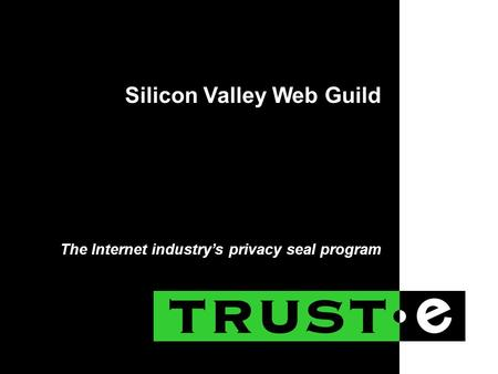 The Internet industry's privacy seal program Silicon Valley Web Guild.