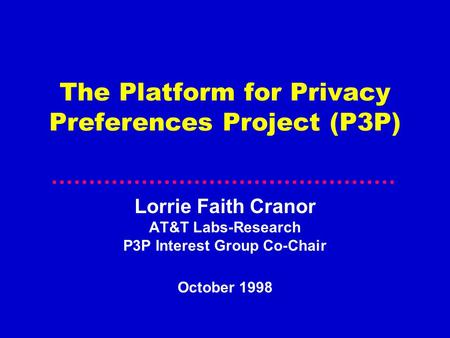 The Platform for Privacy Preferences Project (P3P) Lorrie Faith Cranor AT&T Labs-Research P3P Interest Group Co-Chair October 1998.