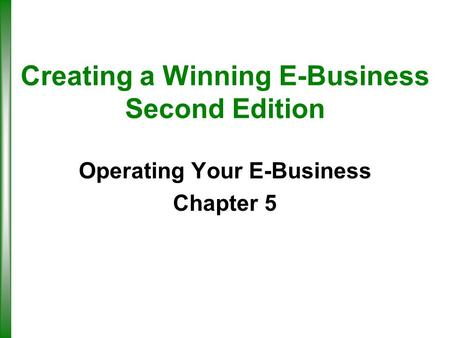 Creating a Winning E-Business Second Edition Operating Your E-Business Chapter 5.