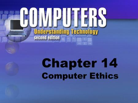 Chapter 14 Computer Ethics. Ethics vs. Laws Laws = External rules established by society Ethics = Internal or unspoken rules we use to determine the right.