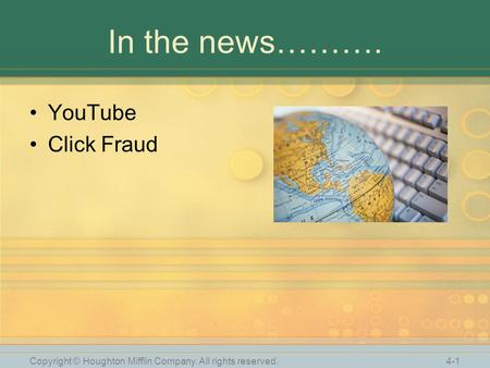 Copyright © Houghton Mifflin Company. All rights reserved. 4-1 In the news………. YouTube Click Fraud.