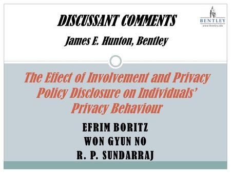 EFRIM BORITZ WON GYUN NO R. P. SUNDARRAJ The Effect of Involvement and Privacy Policy Disclosure on Individuals' Privacy Behaviour DISCUSSANT COMMENTS.