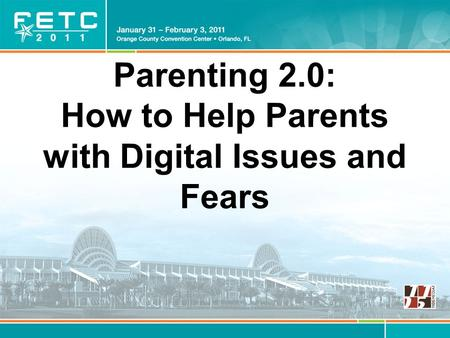 Parenting 2.0: How to Help Parents with Digital Issues and Fears.