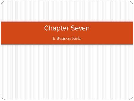 E-Business Risks Chapter Seven. E-Business Models EDI Web pages The online environment Distributed e-business and intranets Supply chain linkage Collaborative.
