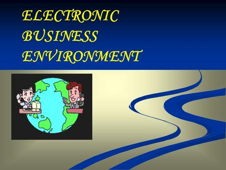 ELECTRONIC BUSINESS ENVIRONMENT. Learning objectives Identify the different elements of the e-environment that impact on an organisation's e-business.
