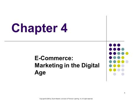 Copyright © 2006 by South-Western, a division of Thomson Learning, Inc. All rights reserved. 1 Chapter 4 E-Commerce: Marketing in the Digital Age.