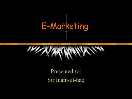 E-Marketing Presented to: Sir Inam-ul-haq. Group Members Zil-e-Muhammadbb093036 Usman Shaukatbb093012 Ali Farooqbb093011 Abdul Mauqtadarbb093044 Mehreen.