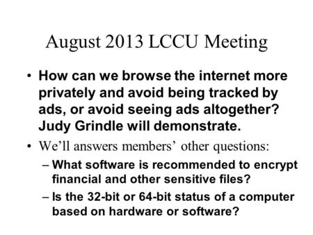 August 2013 LCCU Meeting How can we browse the internet more privately and avoid being tracked by ads, or avoid seeing ads altogether? Judy Grindle will.