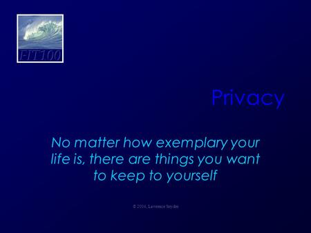 Privacy No matter how exemplary your life is, there are things you want to keep to yourself © 2004, Lawrence Snyder.
