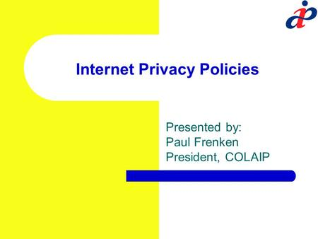 Internet Privacy Policies Presented by: Paul Frenken President, COLAIP.