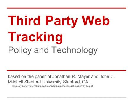 Third Party Web Tracking Policy and Technology based on the paper of Jonathan R. Mayer and John C. Mitchell Stanford University Stanford, CA