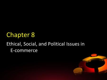 Chapter 8 Ethical, Social, and Political Issues in E-commerce.