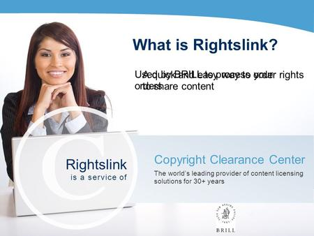 What is Rightslink? A quick and easy way to order rights to share content Copyright Clearance Center The world's leading provider of content licensing.