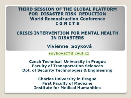 THIRD SESSION OF THE GLOBAL PLATFORM FOR DISASTER RISK REDUCTION World Reconstruction Conference I G N I T E CRISIS INTERVENTION FOR MENTAL HEALTH IN DISASTERS.