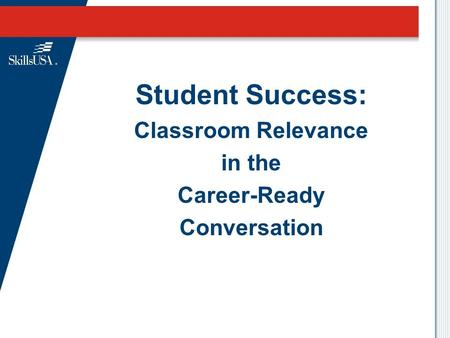 Student Success: Classroom Relevance in the Career-Ready Conversation.