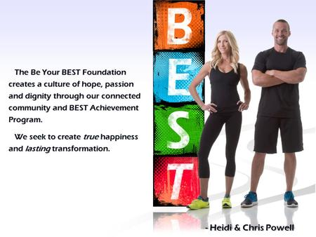 The Be Your BEST Foundation creates a culture of hope, passion and dignity through our connected community and BEST Achievement Program. The Be Your BEST.